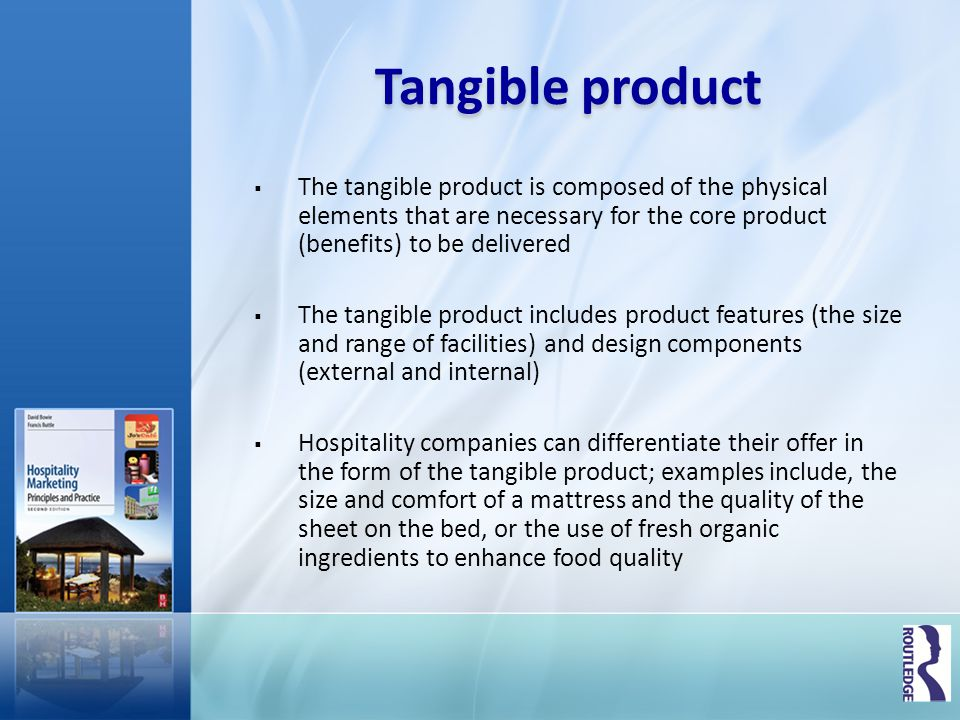 Tangible product The tangible product is composed of the physical elements that are necessary for the core product (benefits) to be delivered.