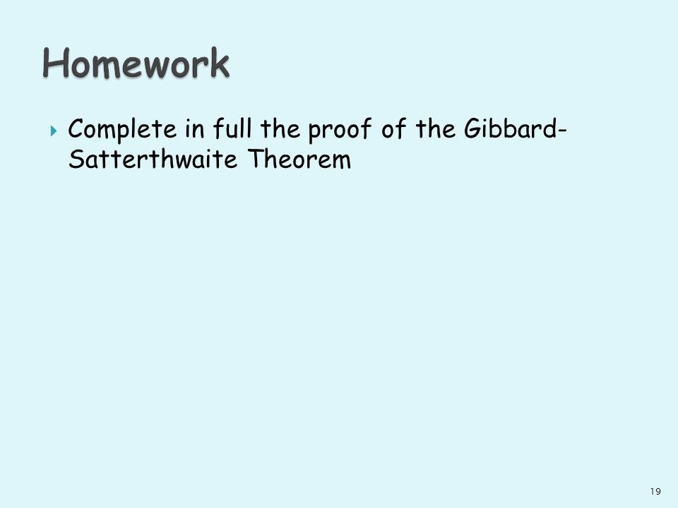 Homework Complete in full the proof of the Gibbard- Satterthwaite Theorem