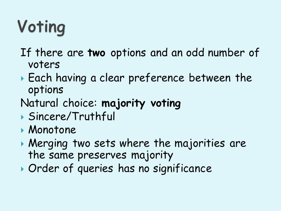Voting If there are two options and an odd number of voters
