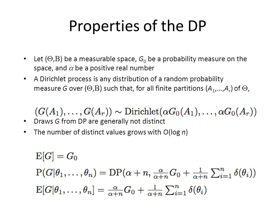 Properties of the DP Let (,) be a measurable space, G0 be a probability measure on the space, and  be a positive real number.