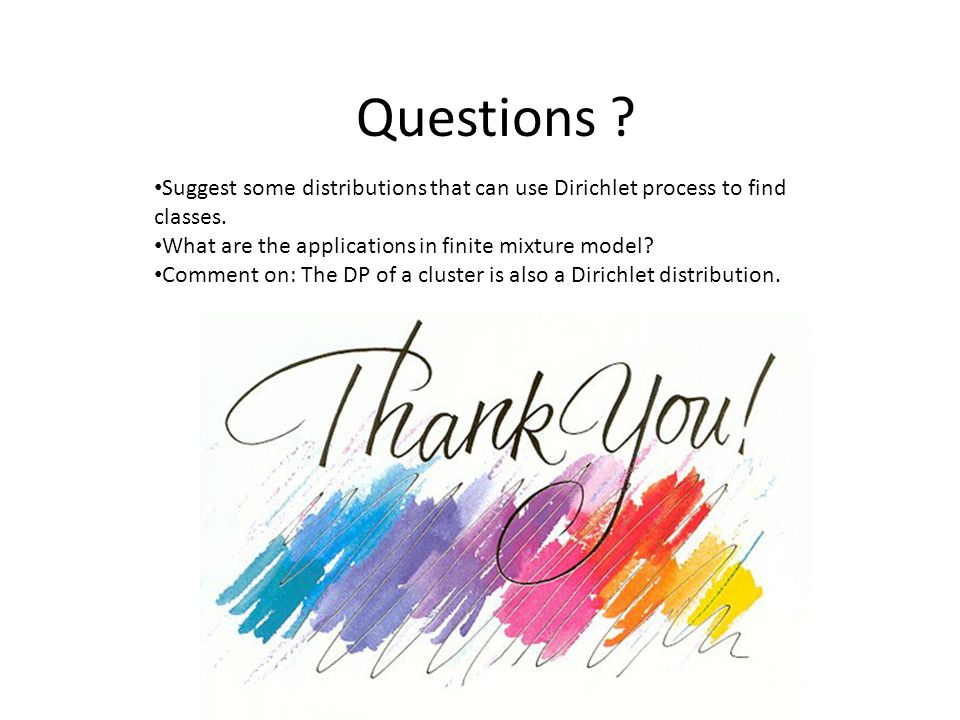 Questions Suggest some distributions that can use Dirichlet process to find classes. What are the applications in finite mixture model