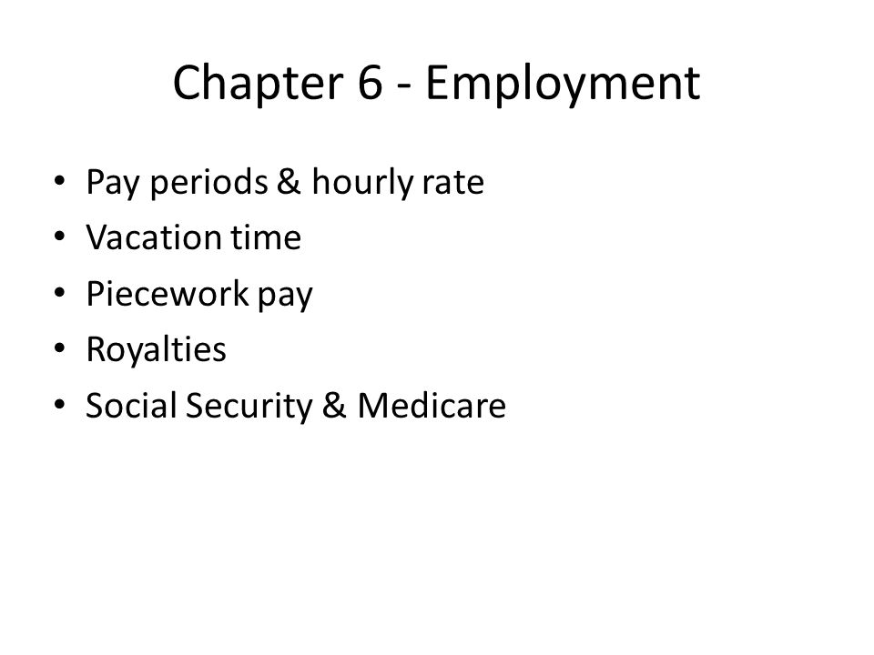 Chapter 6 - Employment Pay periods & hourly rate Vacation time