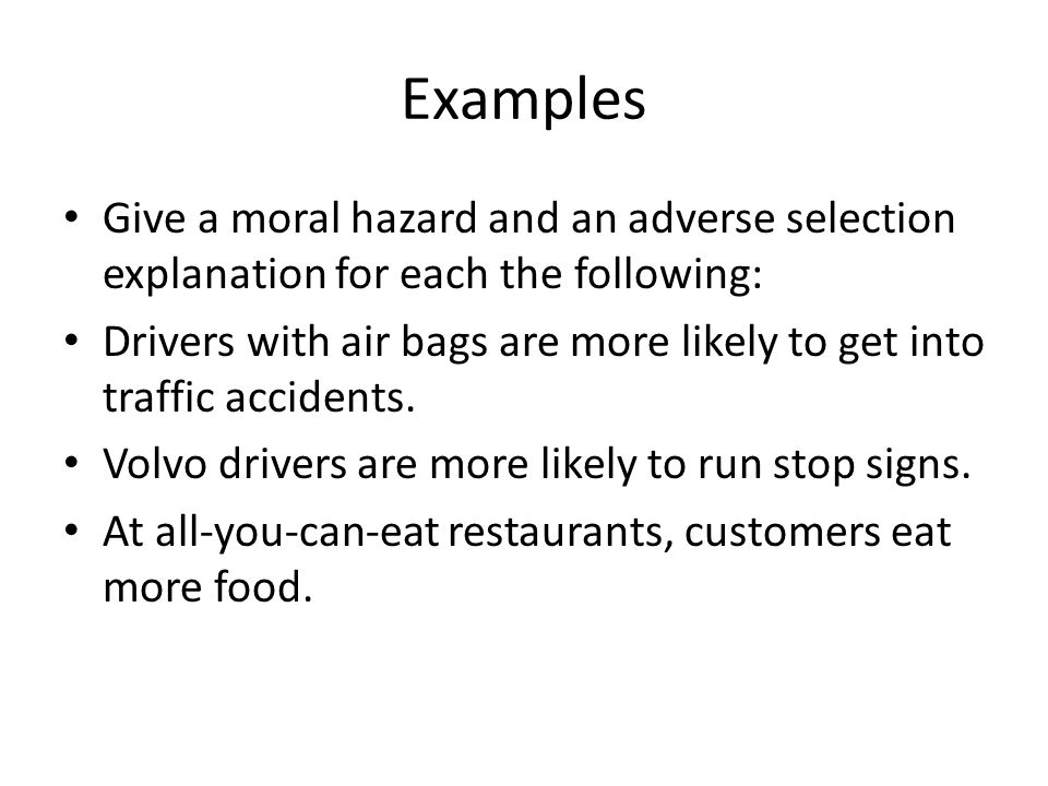 Examples Give a moral hazard and an adverse selection explanation for each the following: