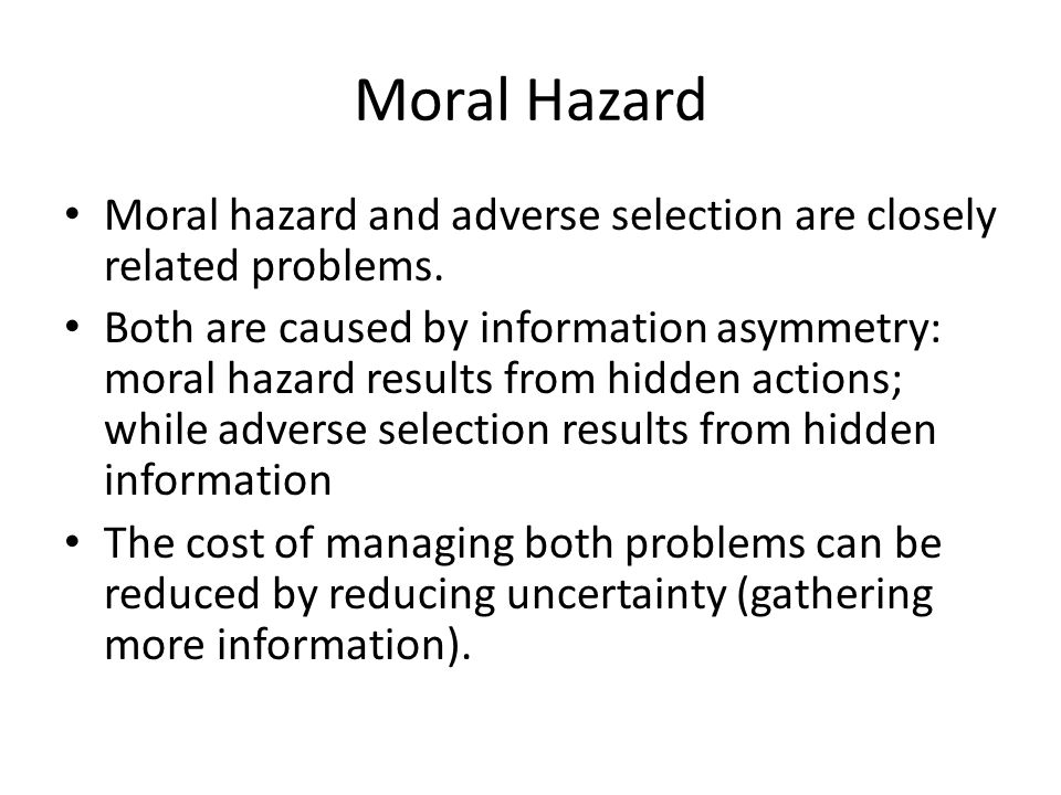 Moral Hazard Moral hazard and adverse selection are closely related problems.