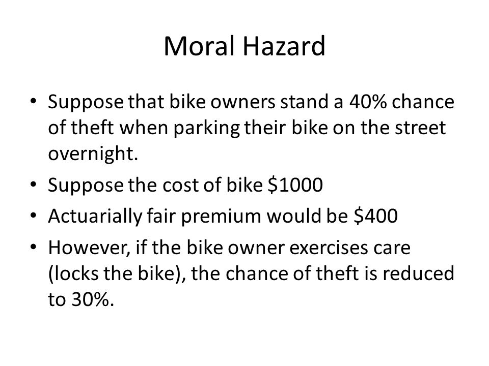 Moral Hazard Suppose that bike owners stand a 40% chance of theft when parking their bike on the street overnight.