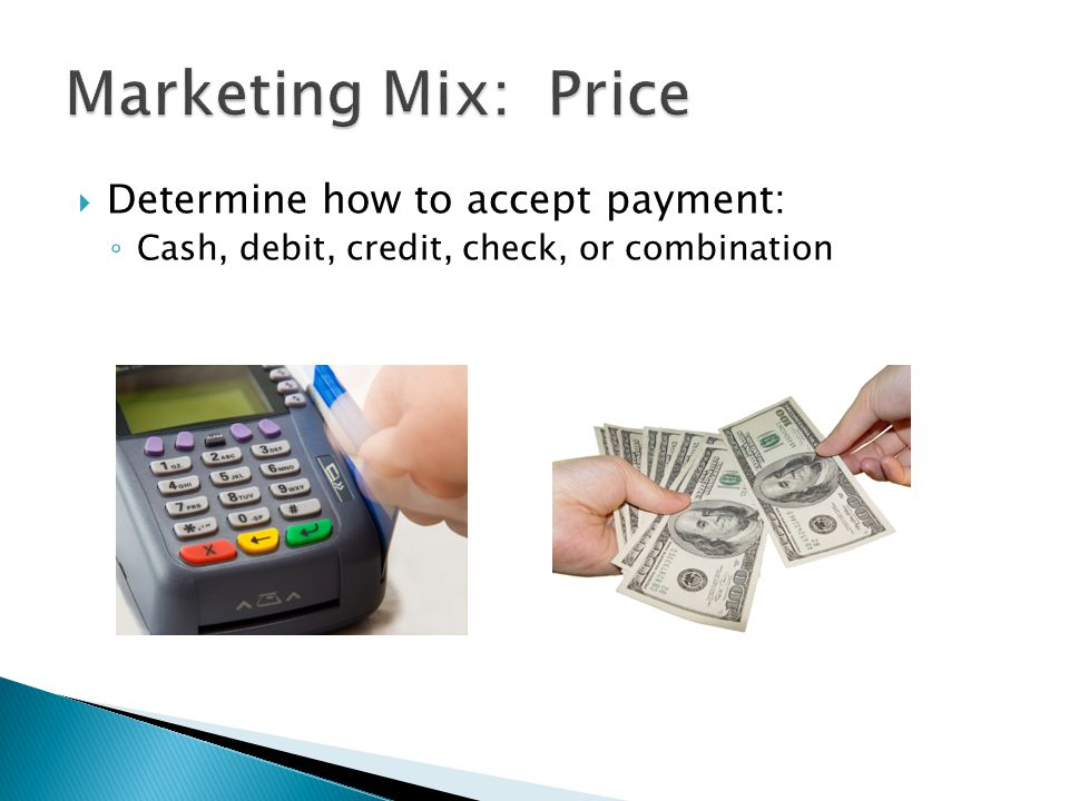 Marketing Mix: Price Determine how to accept payment: