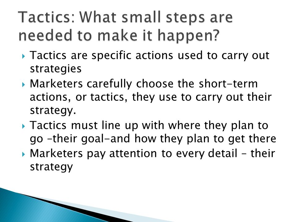 Tactics: What small steps are needed to make it happen