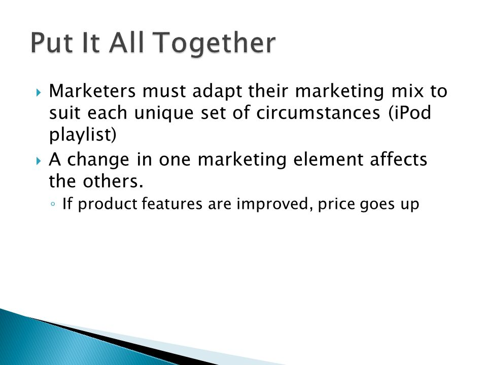 Put It All Together Marketers must adapt their marketing mix to suit each unique set of circumstances (iPod playlist)