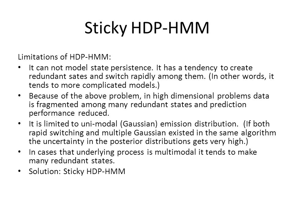 Sticky HDP-HMM Limitations of HDP-HMM: