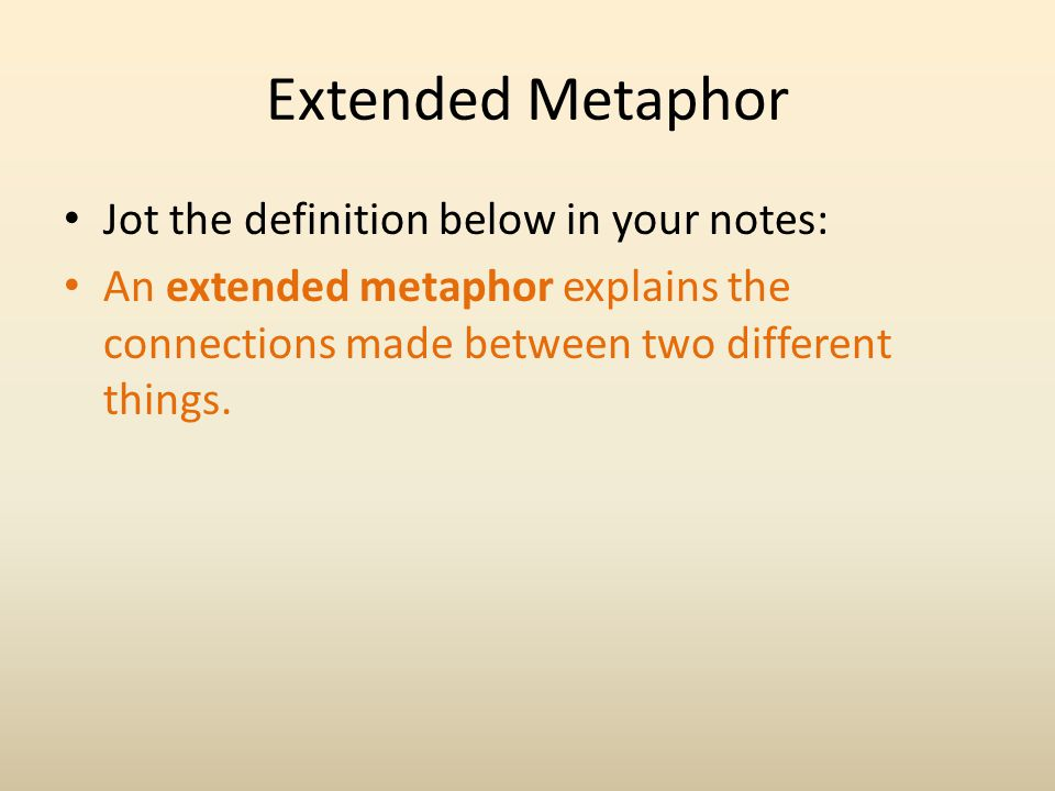 Extended Metaphor Jot the definition below in your notes:
