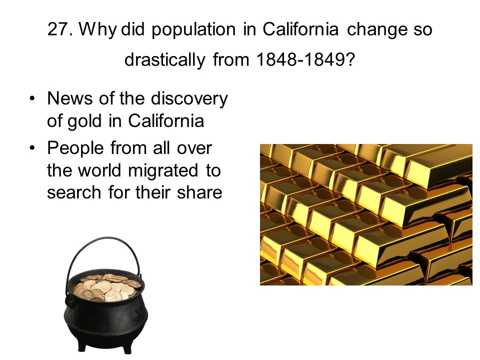 27. Why did population in California change so drastically from 1848-1849