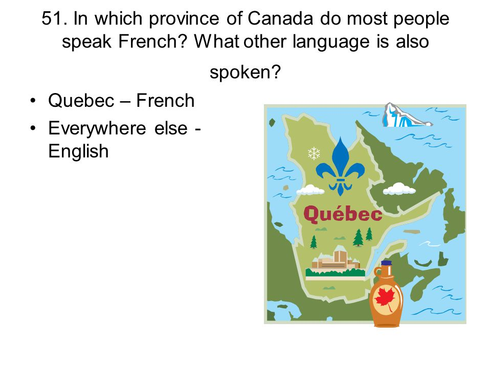 51. In which province of Canada do most people speak French