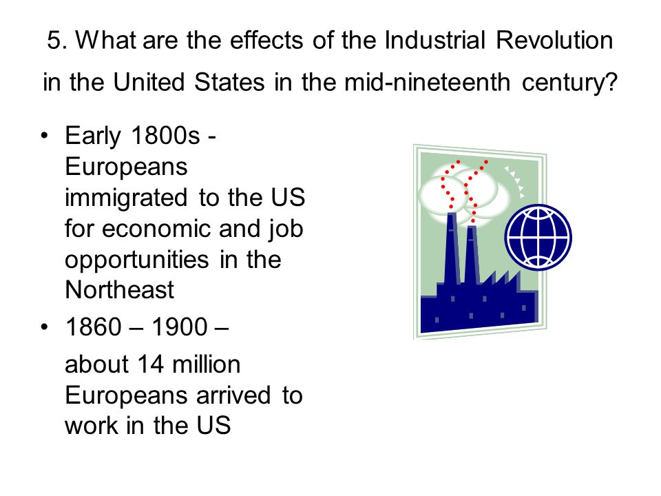 5. What are the effects of the Industrial Revolution in the United States in the mid-nineteenth century