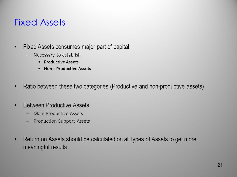 Fixed Assets Fixed Assets consumes major part of capital: