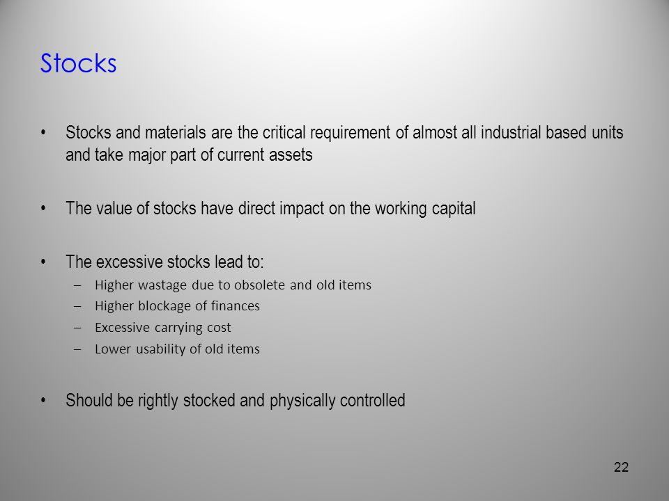 Stocks Stocks and materials are the critical requirement of almost all industrial based units and take major part of current assets.