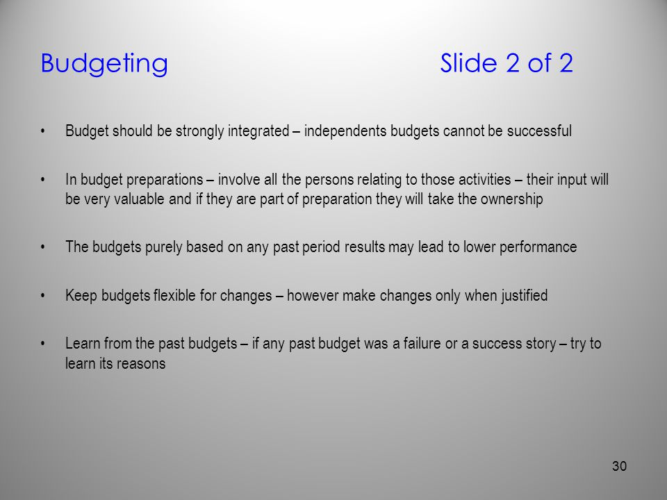 Budgeting Slide 2 of 2 Budget should be strongly integrated – independents budgets cannot be successful.