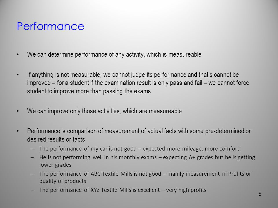 Performance We can determine performance of any activity, which is measureable.