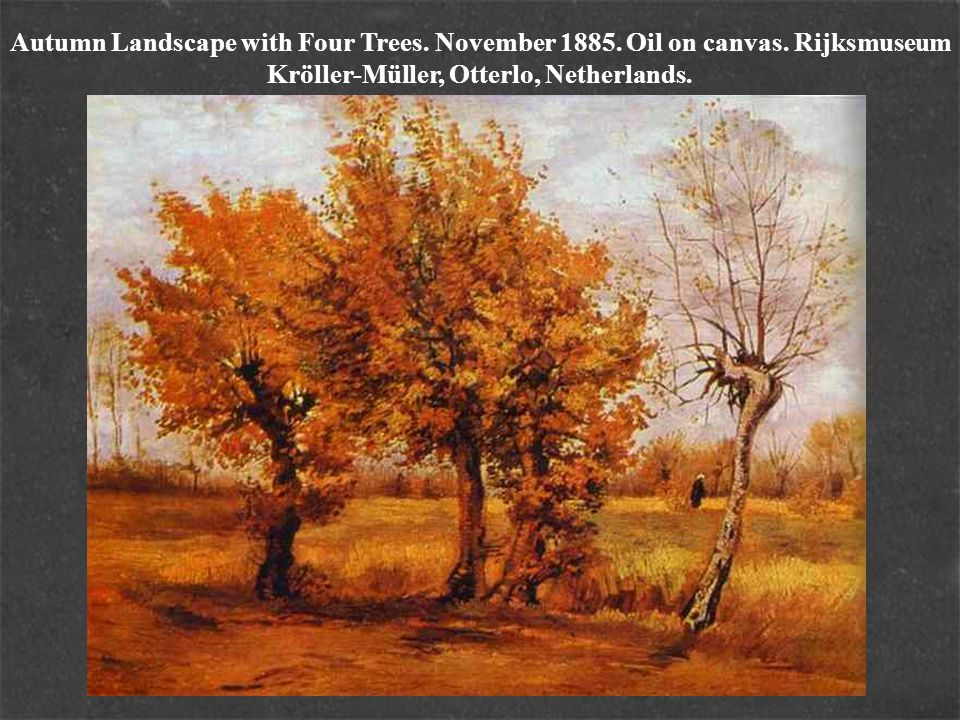 Autumn Landscape with Four Trees. November 1885. Oil on canvas