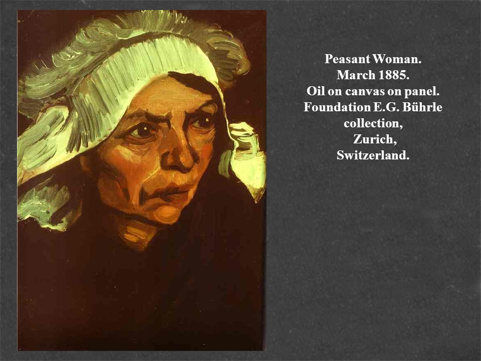 Peasant Woman. March 1885. Oil on canvas on panel. Foundation E. G