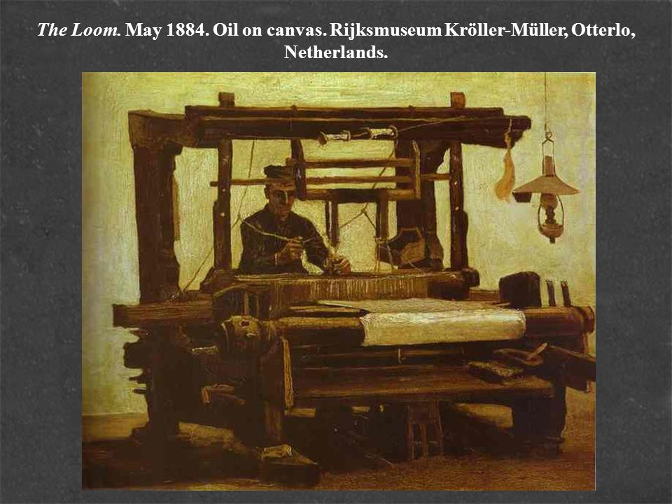 The Loom. May 1884. Oil on canvas