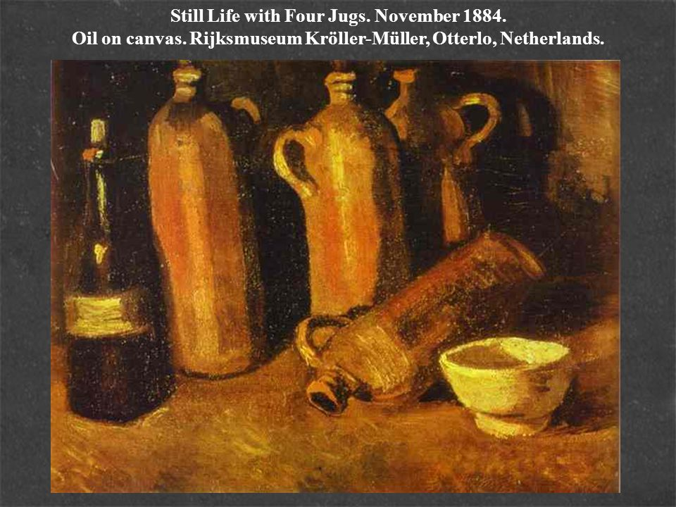 Still Life with Four Jugs. November 1884. Oil on canvas