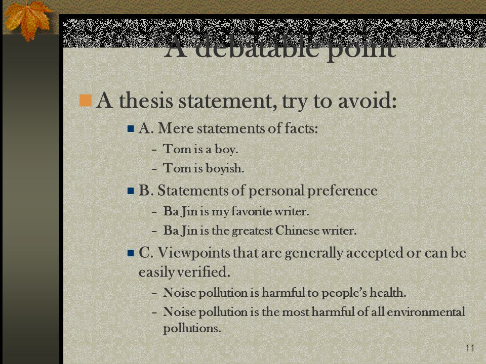 A debatable point A thesis statement, try to avoid: