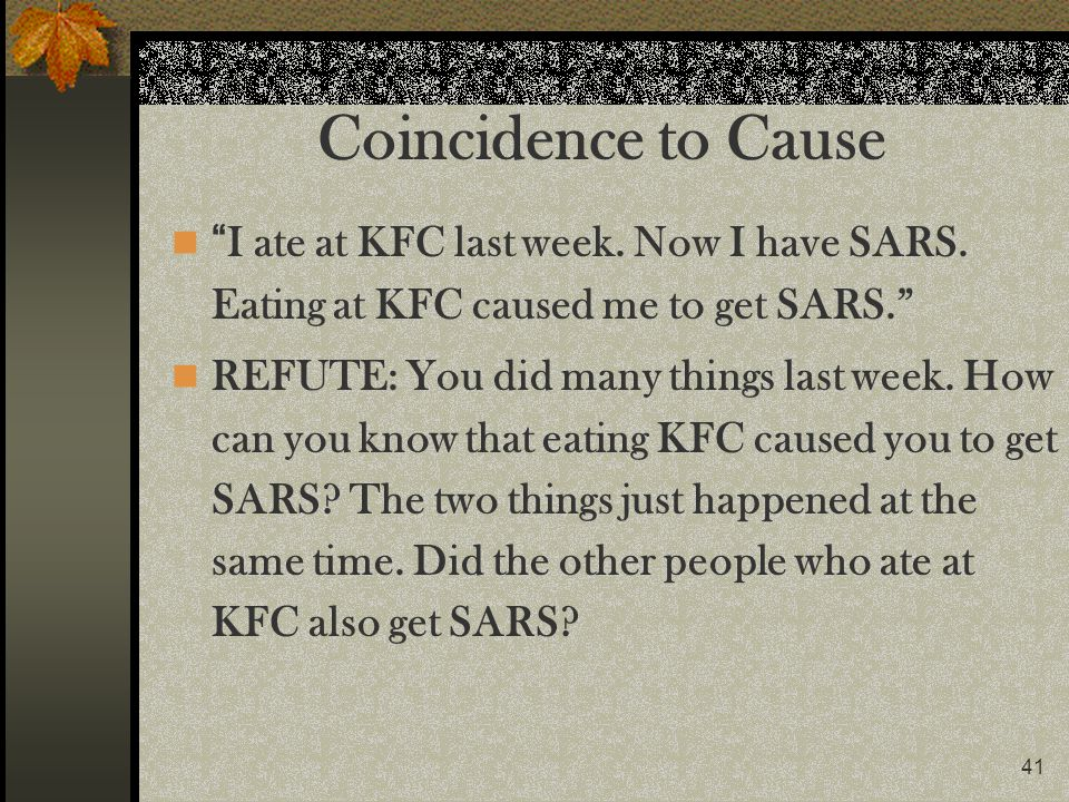 Coincidence to Cause I ate at KFC last week. Now I have SARS. Eating at KFC caused me to get SARS.