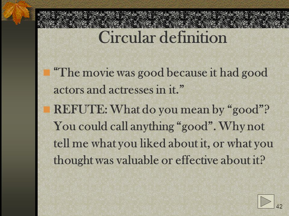 Circular definition The movie was good because it had good actors and actresses in it.
