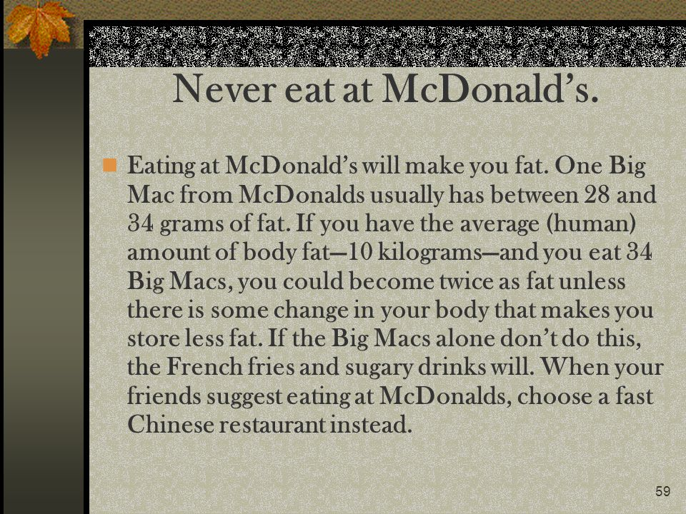 Never eat at McDonald's.