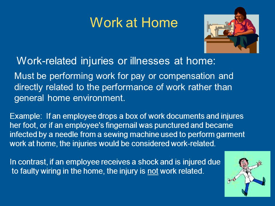 Work at Home Work-related injuries or illnesses at home: