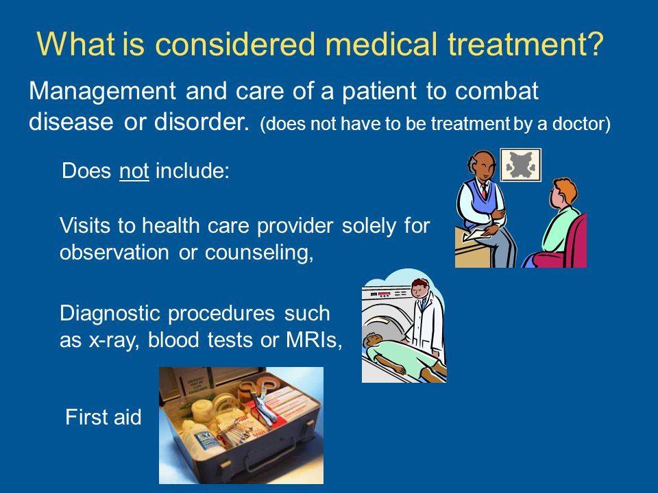 What is considered medical treatment