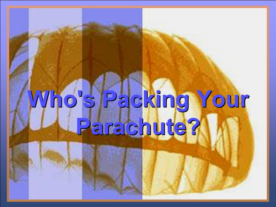 Who s Packing Your Parachute