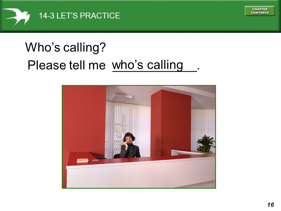 Please tell me ____________. who's calling