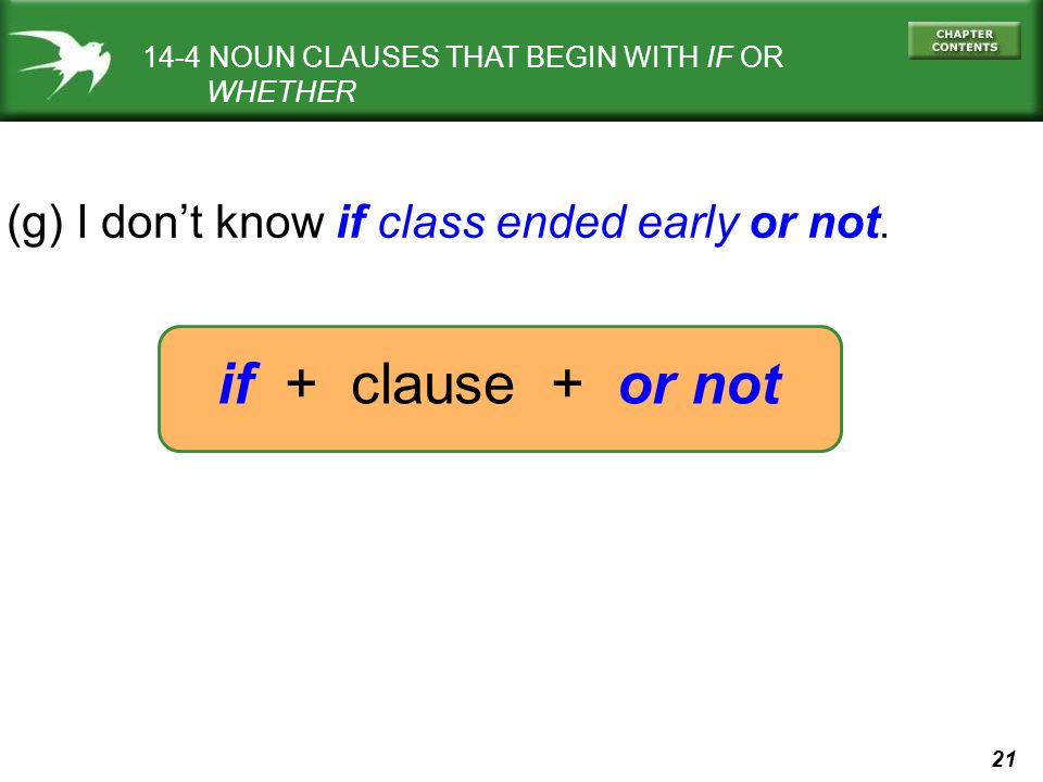 if + clause + or not (g) I don't know if class ended early or not.