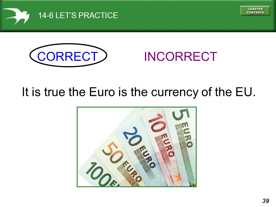 It is true the Euro is the currency of the EU.