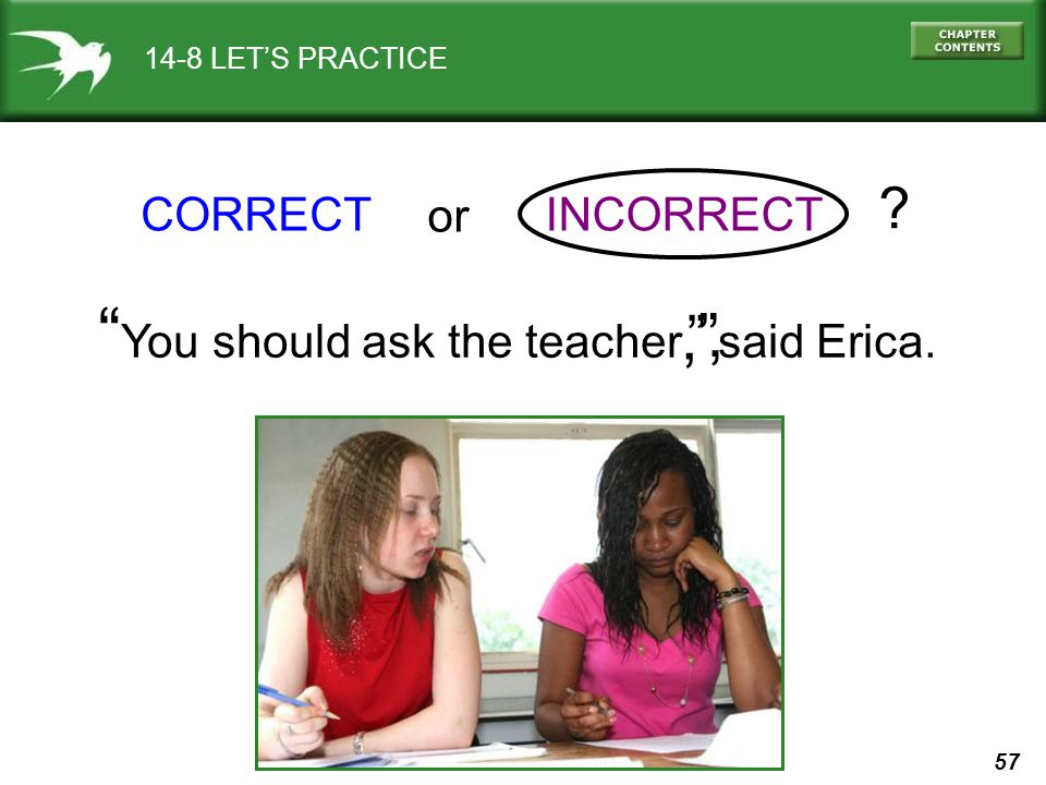 You should ask the teacher said Erica.
