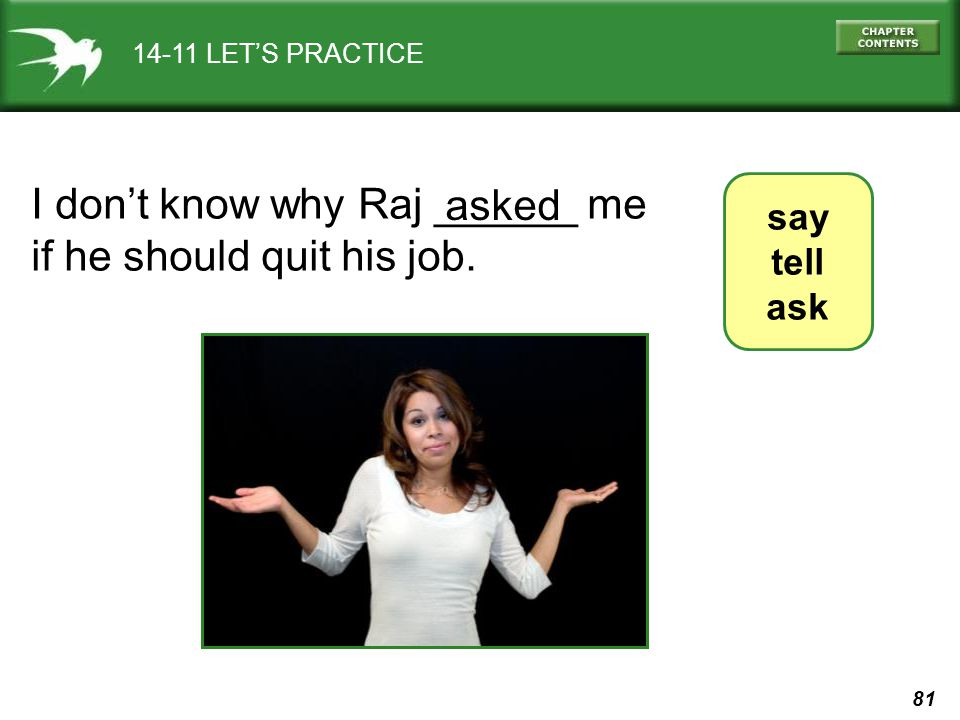 I don't know why Raj ______ me if he should quit his job. asked