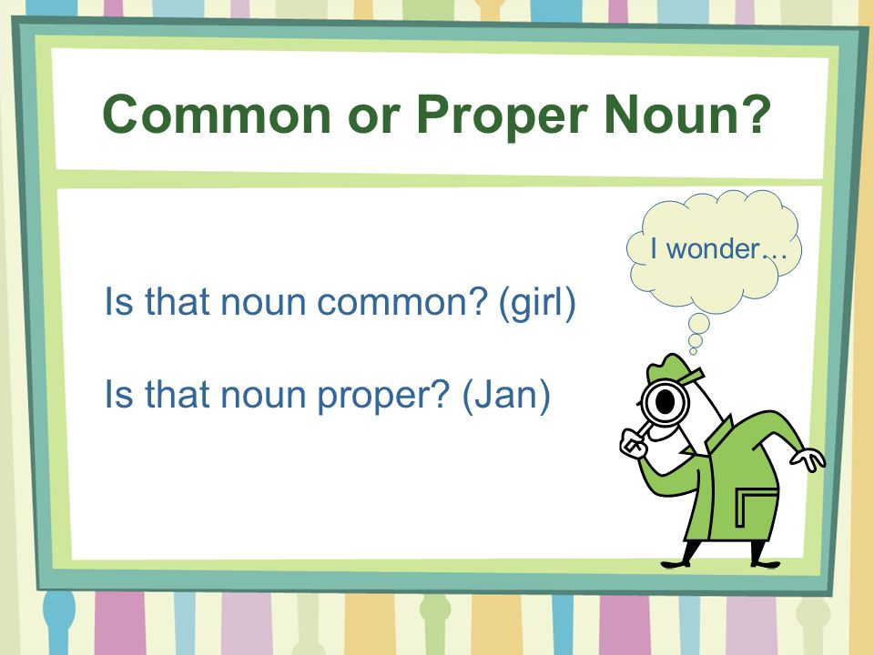 Common or Proper Noun Is that noun common (girl)