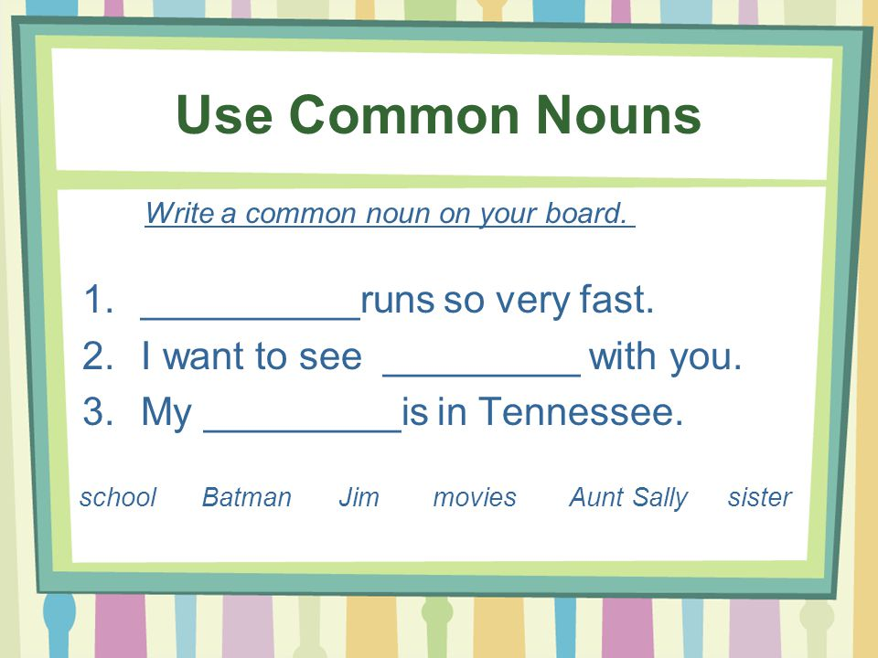 Use Common Nouns __________runs so very fast.