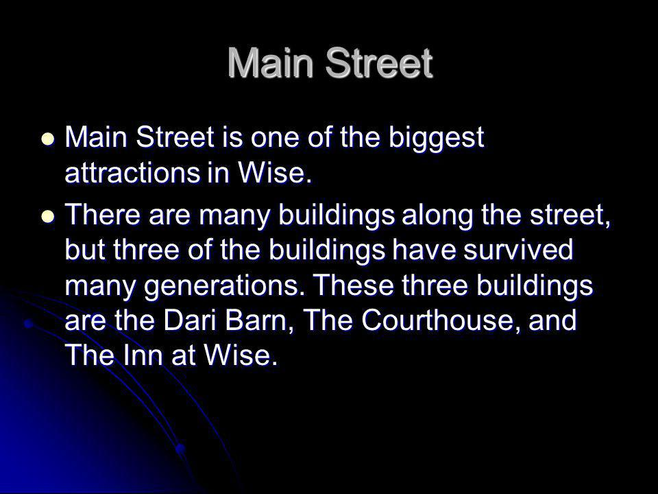 Main Street Main Street is one of the biggest attractions in Wise.