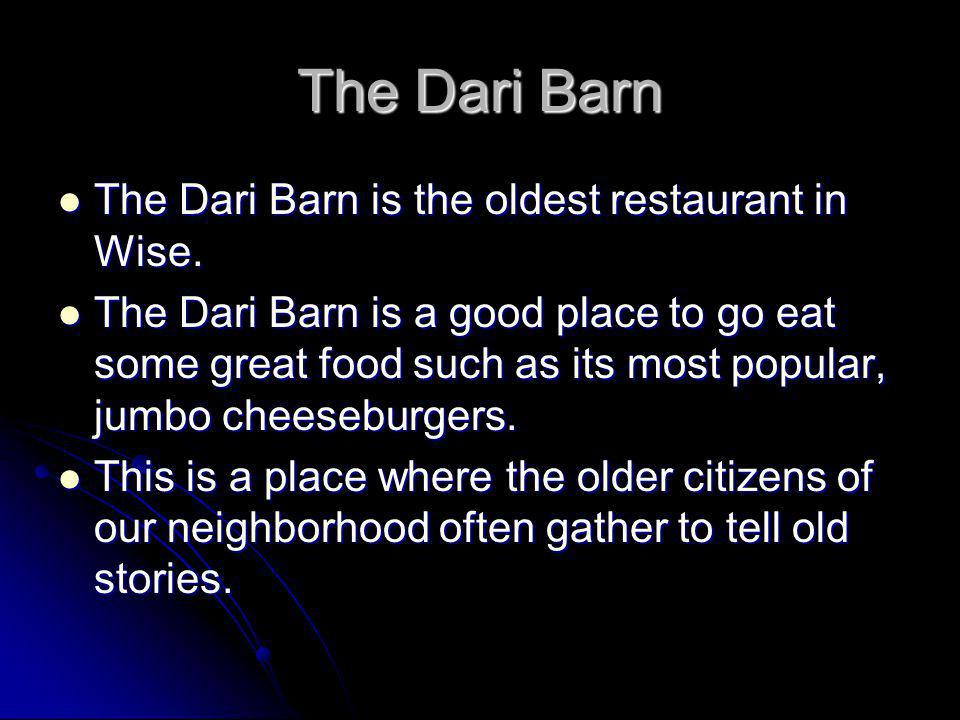 The Dari Barn The Dari Barn is the oldest restaurant in Wise.
