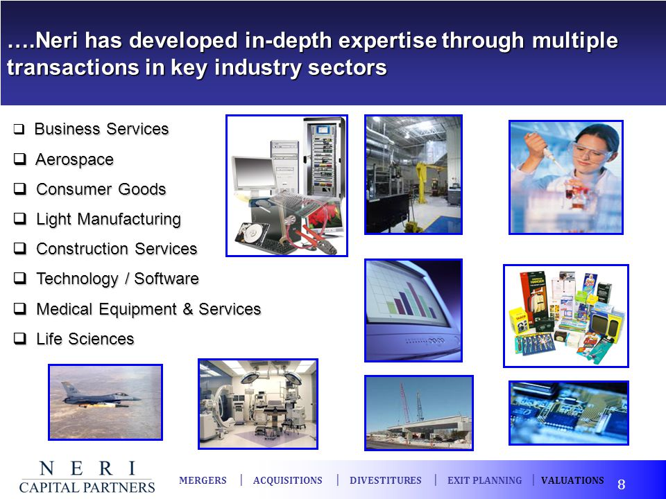 ….Neri has developed in-depth expertise through multiple transactions in key industry sectors