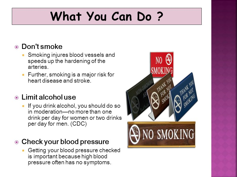 What You Can Do Don t smoke Limit alcohol use