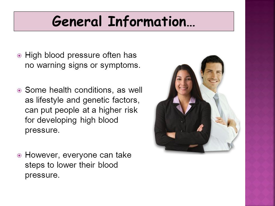 General Information… High blood pressure often has no warning signs or symptoms.