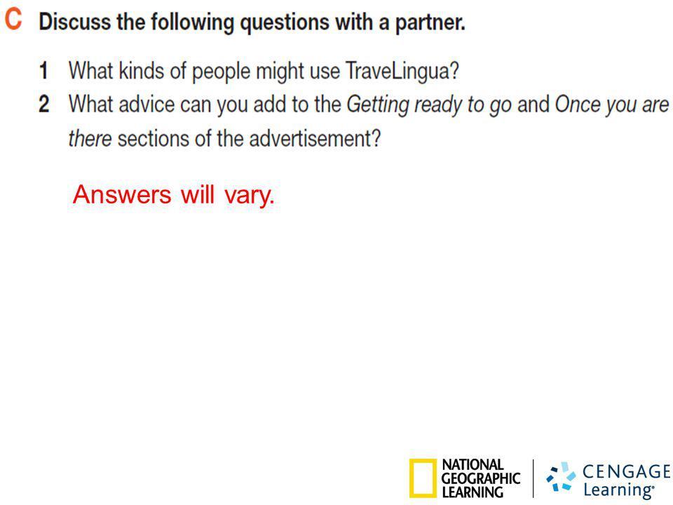 Answers will vary. © 2009 Heinle, a part of Cengage Learning