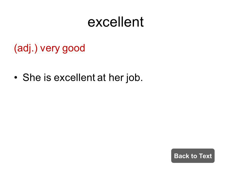 excellent (adj.) very good She is excellent at her job.
