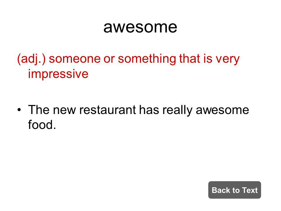 awesome (adj.) someone or something that is very impressive