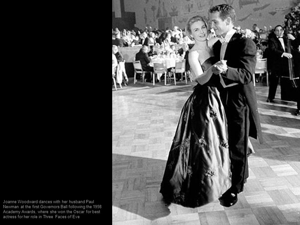 Joanne Woodward dances with her husband Paul Newman at the first Governors Ball following the 1958 Academy Awards, where she won the Oscar for best actress for her role in Three Faces of Eve