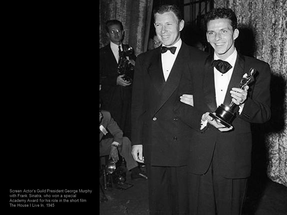 Screen Actor s Guild President George Murphy with Frank Sinatra, who won a special Academy Award for his role in the short film The House I Live In, 1945