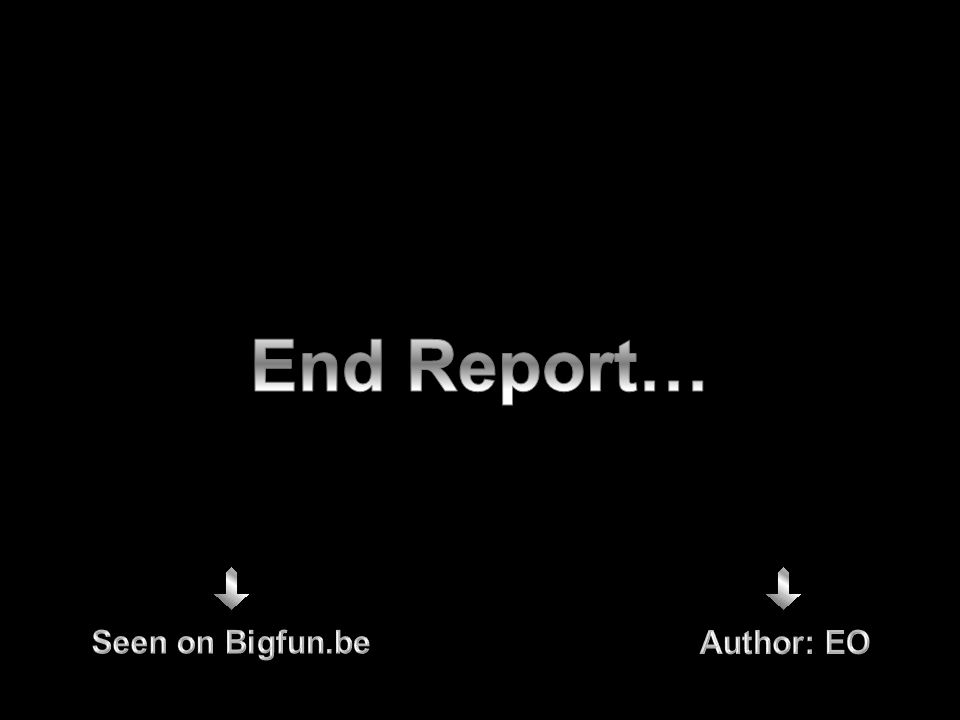 End Report… Seen on Bigfun.be Author: EO